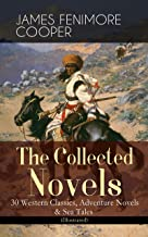 The Collected Novels of James Fenimore Cooper: 30 Western Classics, Adventure Novels & Sea Tales (Illustrated): The Last of the Mohicans, The Pathfinder, ... of Castile, The Deerslayer and many more