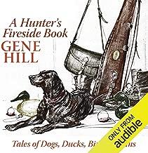 A Hunter's Fireside Book: Tales of Dogs, Ducks, Birds, & Guns