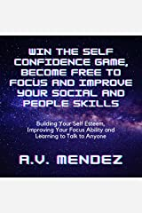 Win the Self Confidence Game, Become Free to Focus and Improve Your Social and People Skills: Building Your Self Esteem, Improving Your Focus Ability and ... to Anyone (Compilation) (English Edition) eBook Kindle