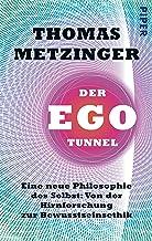 Der Ego-Tunnel: Eine neue Philosophie des Selbst: Von der Hirnforschung zur Bewusstseinsethik (German Edition)