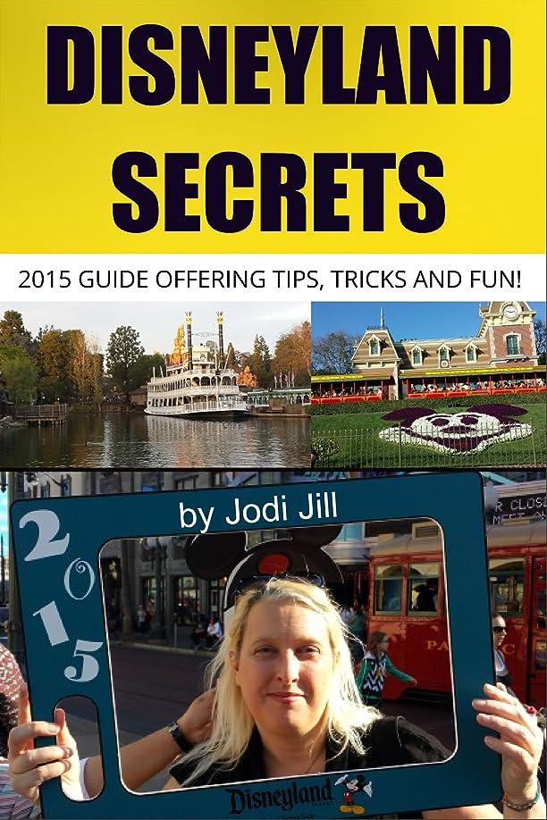 癒す緊急有効Disneyland Secrets: 2015 Guide Offering Tips, Tricks and Fun (English Edition)