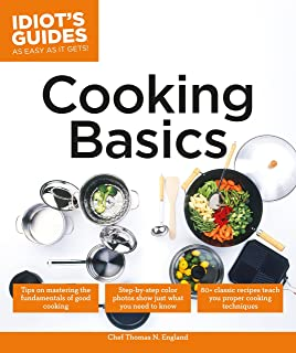 Cooking Basics: Tips on Mastering the Fundamentals of Good Cooking (Idiot's Guides)