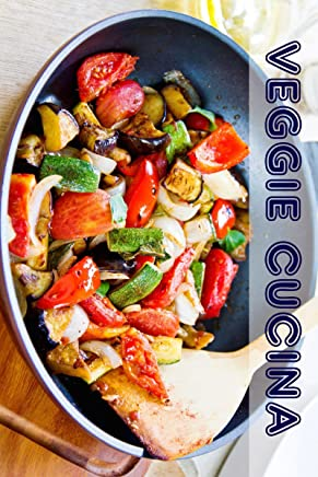 Veggie Cucina: 100 deliziose vegetariane ricette idee (Vegetariani Cucina)