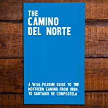 The Camino del Norte - A Wise Pilgrim Guide to the Northern Camino from Irun to Santiago de Compostela [2nd Edition]