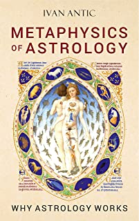 Metaphysics of Astrology: Why Astrology Works (Existence - Consciousness - Bliss Book 7) (English Edition)