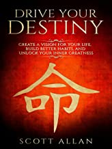 Drive Your Destiny: Create a Vision for Your Life, Build Better Habits for Wealth and Health, and Unlock Your Inner Greatness (Lifestyle Mastery Book 1)