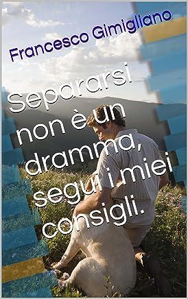 Separarsi non è un dramma, segui i miei consigli.