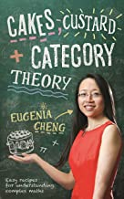 Cakes, Custard and Category Theory: Easy Recipes for Understanding Complex Maths