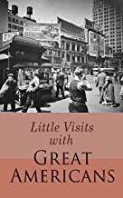 Little Visits with Great Americans: The True Stories and Life Lessons by Famous and Most Influential People of the Time (V...