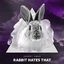Rabbit Hates That [Explicit]