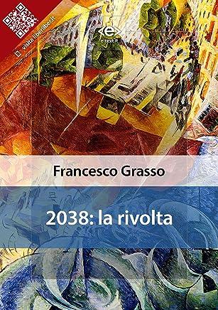 2038: la rivolta (Liber Liber) (Italian Edition)