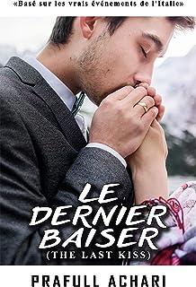 Le Dernier Baiser (French Edition of The Last Kiss by Prafull Achari): Basé sur les vrais événements de l'Italie (The Struggle To Survive t. 2)
