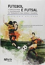 Futebol e Futsal. Atividades, Jogos e Treinamento Para Homens e Mulheres. Fisiologia Aplicada
