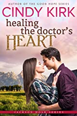 Healing the Doctor's Heart: A wonderfully uplifting feel good romance (Jackson Hole Book 5) Kindle Edition