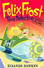 Ghost Plane: Book 2 (Felix Frost, Time Detective)