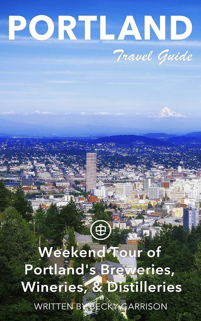 同級生イライラする不安Portland Unanchor Travel Guide - Weekend Tour of Portland's Craft Breweries, Wineries, & Distilleries (English Edition)