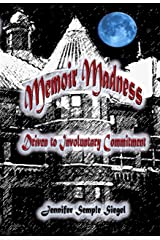 Memoir Madness: Driven to Involuntary Commitment Kindle Edition