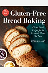 No-Fail Gluten-Free Bread Baking: Classic Bread Recipes for the Texture and Flavor You Love Kindle Edition