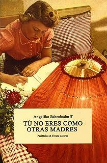 Tu no eres como otras madres: Historia de una mujer apasionada (Periférica & Errata naturae)
