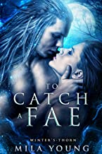 To Catch A Fae: Fae Paranormal Romance (Winter's Thorn Book 1) (English Edition)