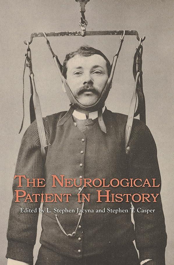 ほめる敬の念不調和The Neurological Patient in History (Rochester Studies in Medical History Book 20) (English Edition)