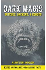 Dark Magic: Witches, Hackers, & Robots Kindle Edition