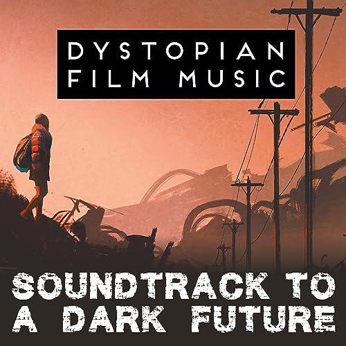 Dystopian Film Music - Soundtrack to a Dark Future by