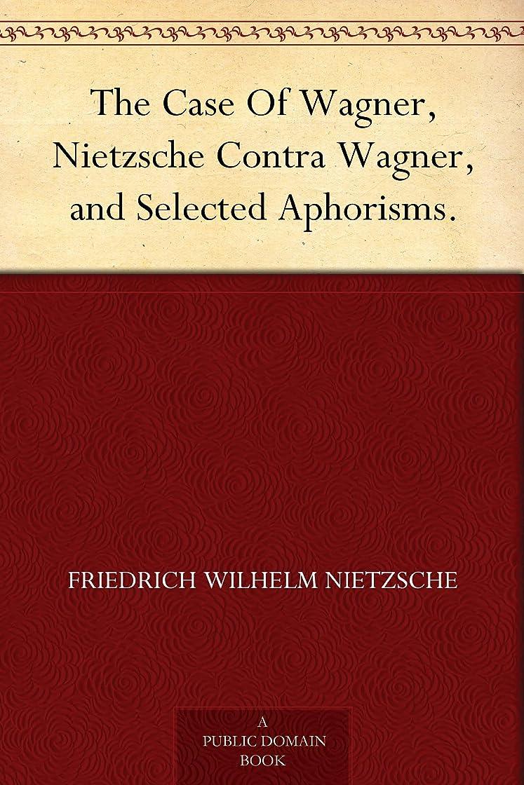 胚芽極小特別なThe Case Of Wagner, Nietzsche Contra Wagner, and Selected Aphorisms. (English Edition)