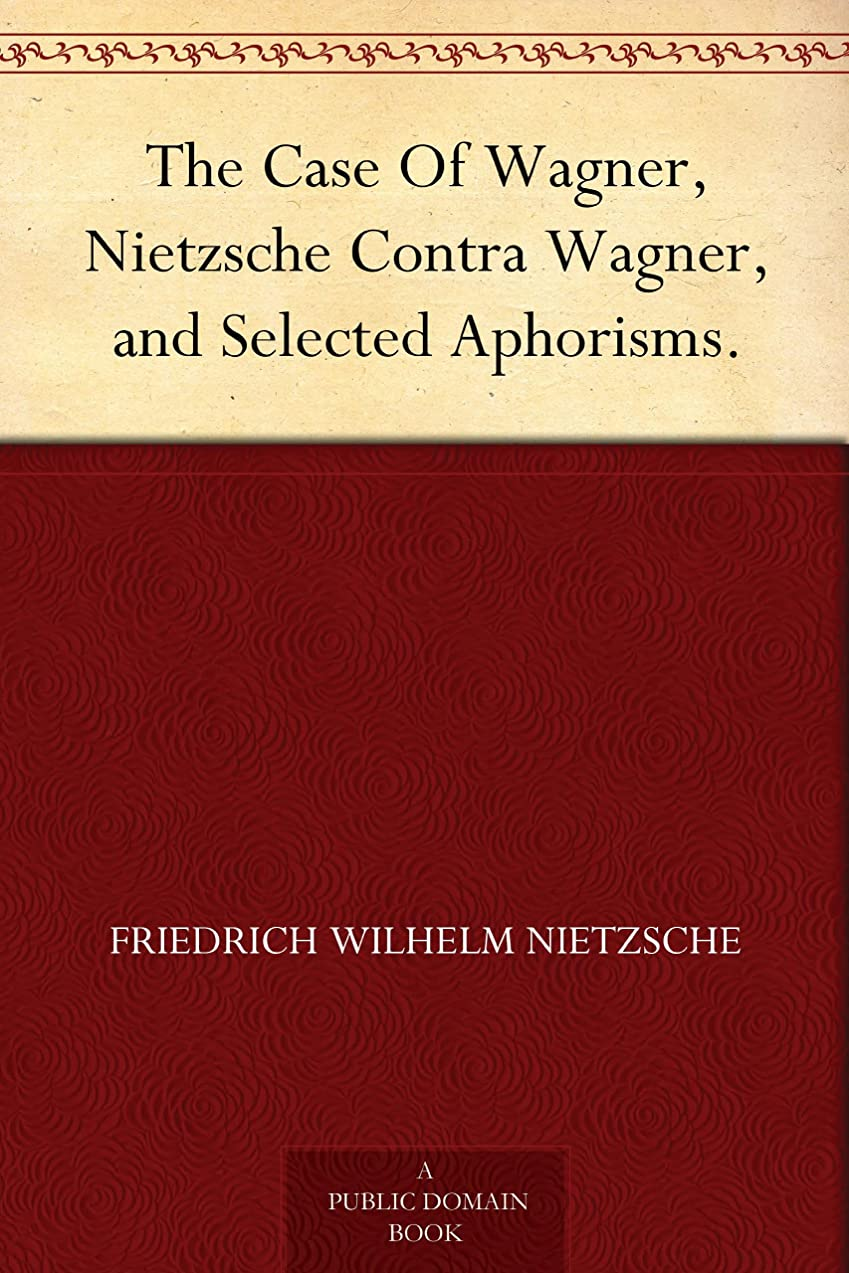 友情クリスチャン大きなスケールで見るとThe Case Of Wagner, Nietzsche Contra Wagner, and Selected Aphorisms. (English Edition)