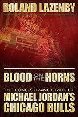 Blood on the Horns: The Long Strange Ride of Michael Jordan's Chicago Bulls Kindle Edition