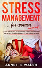 Stress Management For Women (And Not Only): Learn the secret to overcome stress and anxiety and start living in a healthy and cheerful way (English Edition)