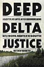 Deep Delta Justice: A Black Teen, His Lawyer, and Their Groundbreaking Battle for Civil Rights in the South PDF