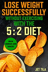Lose weight successfully: without exercising with the 5: 2 diet Main courses and snacks Kindle Edition