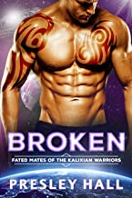 Broken: A Sci-Fi Alien Romance (Fated Mates of the Kalixian Warriors Book 5)