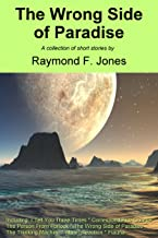 The Wrong Side of Paradise (Complete Collection of Short Stories by Raymond F. Jones Book 10)