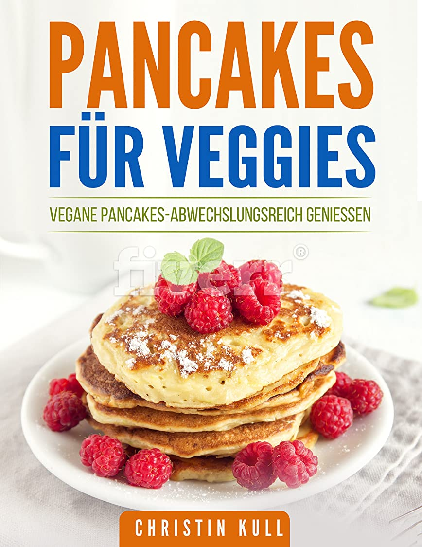 Pancakes für Veggies: Vegane Pancakes-abwechslungsreich genie?en (German Edition)