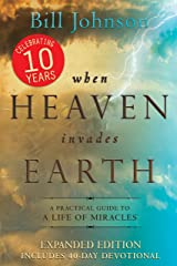 When Heaven Invades Earth Expanded Edition: A Practical Guide to a Life of Miracles Kindle Edition