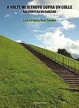 A volte mi ritrovo sopra un colle: Racconti da un carcere (Italian Edition)