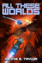 Cover image of All These Worlds by Dennis E. Taylor