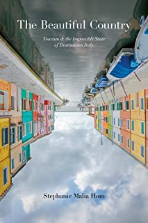 The Beautiful Country: Tourism and the Impossible State of Destination Italy (Toronto Italian Studies)