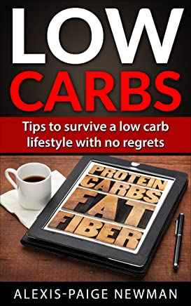Low Carbs: Tips to Survive a Low Carb Lifestyle with no Regrets (low carb, low carb diets, weight loss, lose weight, shed pounds, diet, fat loss, ketogenic diet, paleo, low carb lifestyle)