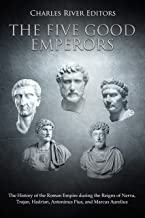 The Five Good Emperors: The History of the Roman Empire during the Reigns of Nerva, Trajan, Hadrian, Antoninus Pius, and Marcus Aurelius
