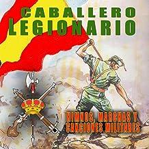 Caballero Legionario. Himnos, Marchas Y Canciones Militares De La Legión