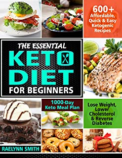 The Essential Keto Diet for Beginners: 600+ Affordable, Quick & Easy Ketogenic Recipes | Lose Weight, Lower Cholesterol & Reverse Diabetes | 1000-Day Keto Meal Plan