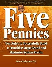表紙: Five Pennies: Ten Rules to Successfully Build a Franchise Mega-Brand and Maximize System Profits (English Edition) | Lonnie Helgerson