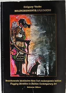 Grégory Vorbe: Branchements/Plugging: Branchements identitaires dans l'art contemporain haïtien = Plugging Identities in Haitian Contemporary Art