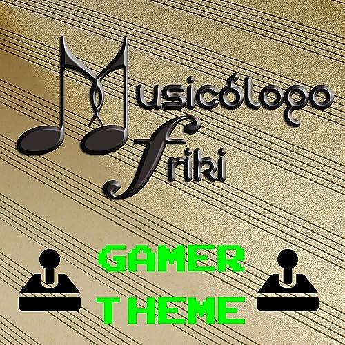 Gamer Theme de Musicólogo Friki en Amazon Music - Amazon.es