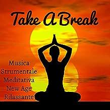 Take A Break - Musica Strumentale Meditativa New Age Rilassante per Esercizi Pilates Rigenerazione e Pace Interiore