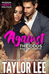 AGAINST THE ODDS: Passion Meets Politics (The Candidate Book 1) Kindle Edition