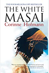 The White Masai: Over 4 MILLION COPIES sold worldwide. The extraordinary true story of one woman's relationship with a Masai warrior. Kindle Edition